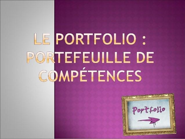 Le portfolio ou portefeuille decompétences est une collectiondactivités et dexpériences menéespar l'élève dans le cadre de...