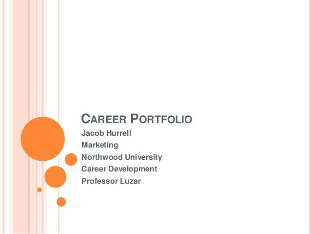 CAREER PORTFOLIOJacob HurrellMarketingNorthwood UniversityCareer DevelopmentProfessor Luzar