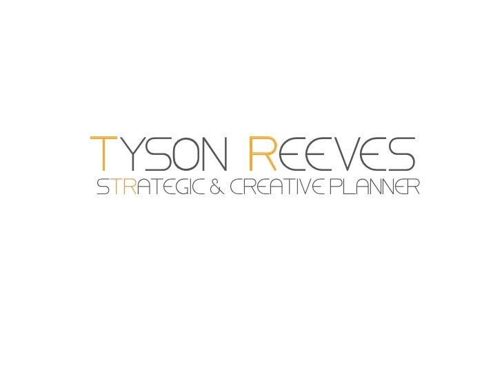 TYSON REEVESSTRATEGIC & CREATIVE PLANNER