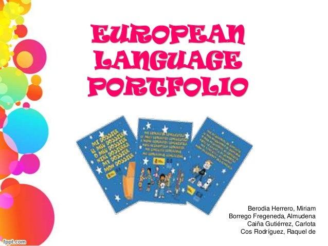 EUROPEAN LANGUAGE PORTFOLIO  Berodia Herrero, Miriam Borrego Fregeneda, Almudena Caiña Gutiérrez, Carlota Cos Rodríguez, R...