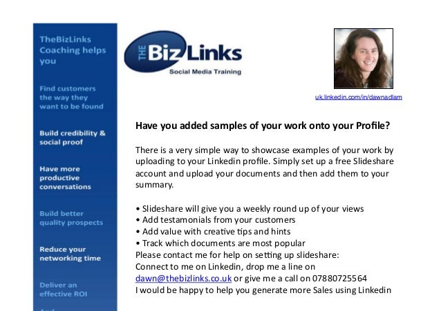 uk.linkedin.com/in/dawnadlam!  Have  you  added  samples  of  your  work  onto  your  Profile?   There...