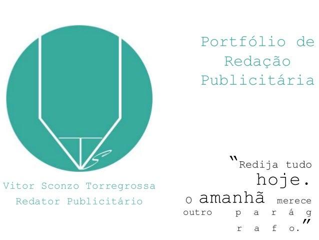 """Portfólio de Redação Publicitária Vitor Sconzo Torregrossa Redator Publicitário """"Redija tudo hoje. O amanhã merece outro p..."""