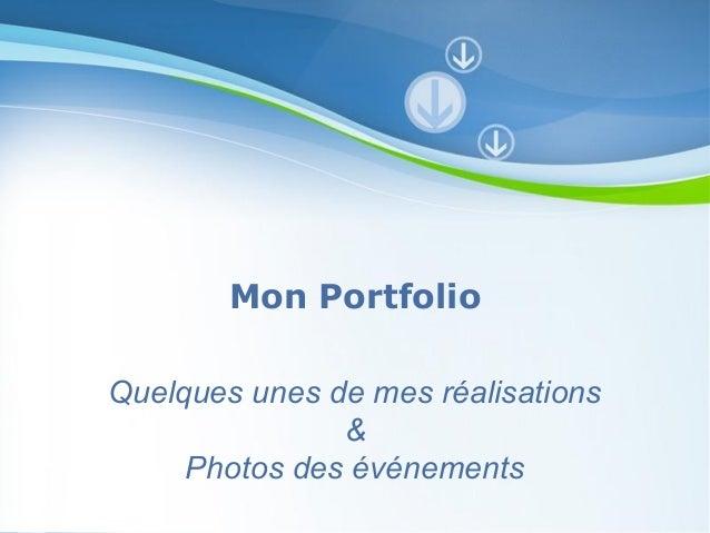 Mon Portfolio  Quelques unes de mes réalisations  &  Photos des événements  Pour plus de modèles : Modèles Powerpoint PPT ...