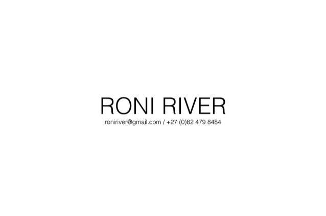 RONI RIVER  roniriver@gmai| .com /  +27 (0)82 479 8484