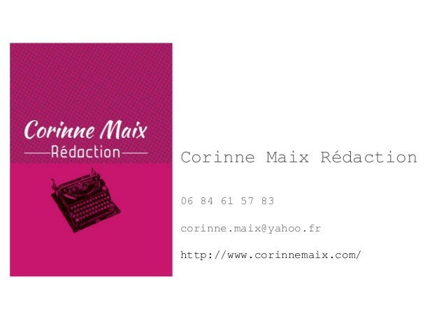 Corinne Maix Rédaction  06 84 61 57 83  corinne.maix@yahoo.fr  http://www.corinnemaix.com/