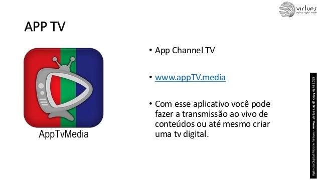 APP TV • App Channel TV • www.appTV.media • Com esse aplicativo você pode fazer a transmissão ao vivo de conteúdos ou até ...