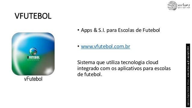 VFUTEBOL • Apps & S.I. para Escolas de Futebol • www.vfutebol.com.br Sistema que utiliza tecnologia cloud integrado com os...