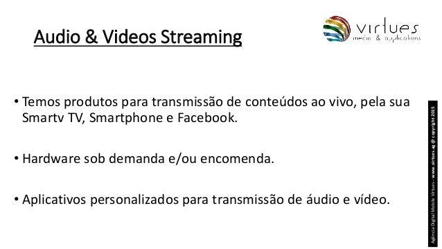 Audio & Videos Streaming • Temos produtos para transmissão de conteúdos ao vivo, pela sua Smartv TV, Smartphone e Facebook...