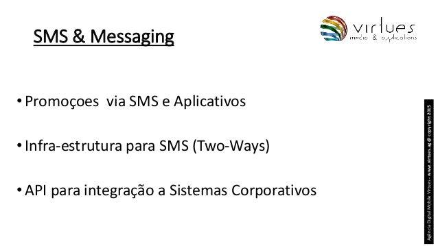SMS & Messaging •Promoçoes via SMS e Aplicativos •Infra-estrutura para SMS (Two-Ways) •API para integração a Sistemas Corp...