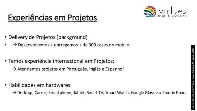 Experiências em Projetos • Delivery de Projetos (background) •  Desenvolvemos e entregamos + de 300 cases de mobile. • Te...