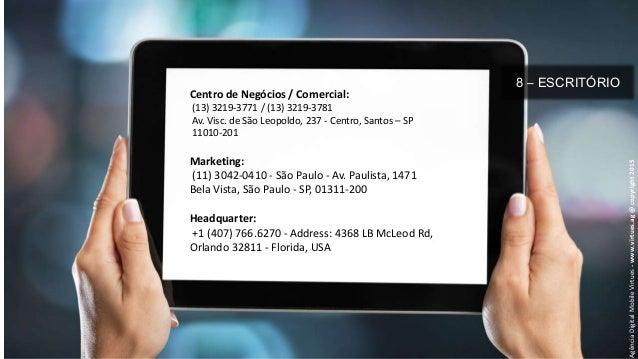 8 – ESCRITÓRIO AgênciaDigitalMobileVirtues-www.virtues.ag@copyright2015 Centro de Negócios / Comercial: (13) 3219-3771 / (...
