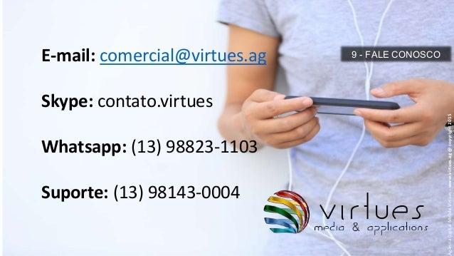 9 - FALE CONOSCO AgênciaDigitalMobileVirtues-www.virtues.ag@copyright2015 E-mail: comercial@virtues.ag Skype: contato.virt...