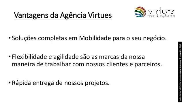 Vantagens da Agência Virtues •Soluções completas em Mobilidade para o seu negócio. •Flexibilidade e agilidade são as marca...