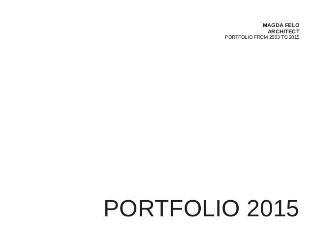 MAGDA FELO ARCHITECT PORTFOLIO FROM 2003 TO 2015 PORTFOLIO 2015