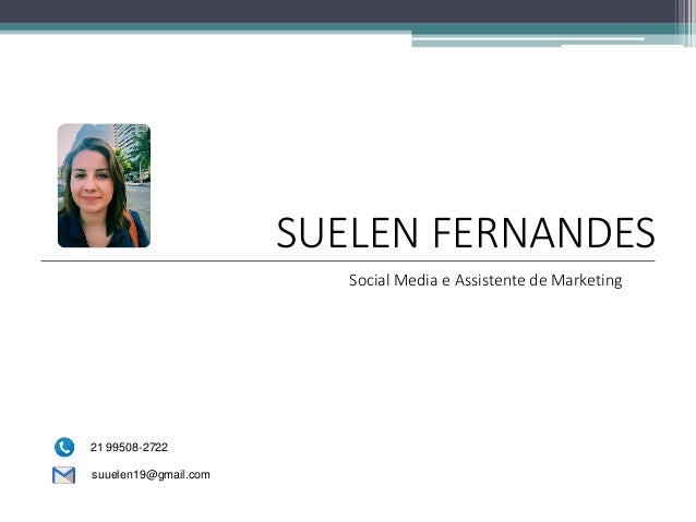 Social Media e Assistente de Marketing SUELEN FERNANDES suuelen19@gmail.com 21 99508-2722