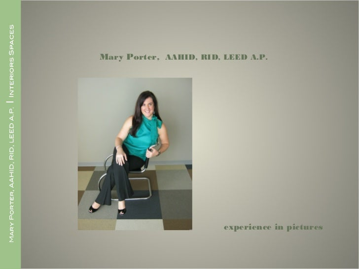 Mary Porter, AAHID, RID, LEED A.P.                         experience in pictures