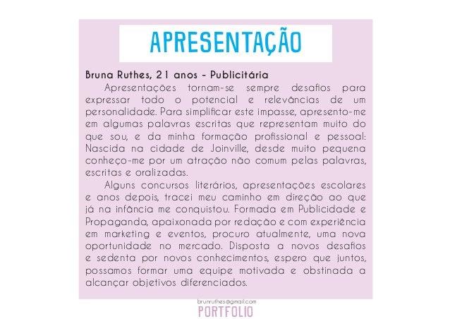 PORTFOLIO brunruthes@gmail.com APRESENTAÇÃO Bruna Ruthes, 21 anos - Publicitária  Apresentações tornam-se sempre desafios...