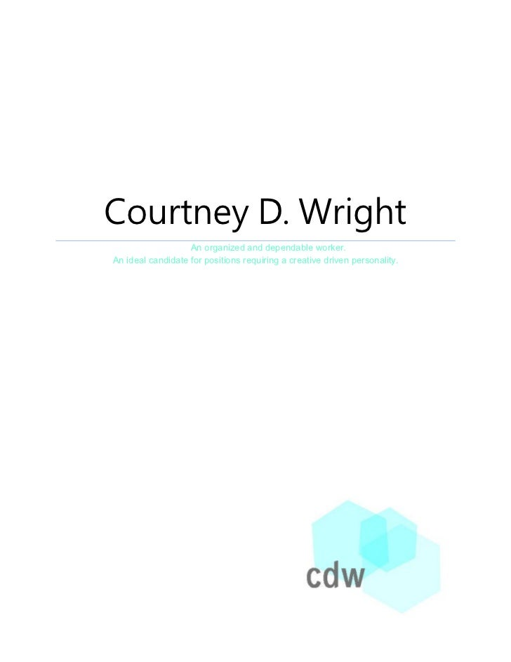 Courtney D. Wright                   An organized and dependable worker.An ideal candidate for positions requiring a creat...