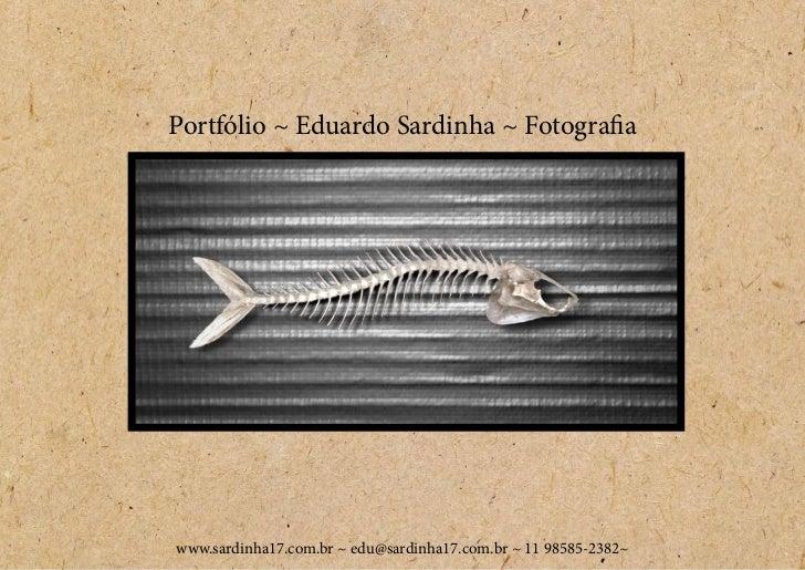 Portfólio ~ Eduardo Sardinha ~ Fotografiawww.sardinha17.com.br ~ edu@sardinha17.com.br ~ 11 98585-2382~