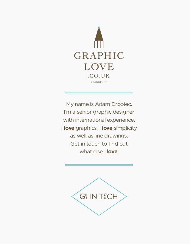 My name is Adam Drobiec. I'm a senior graphic designer with international experience. I love graphics, I love simplicity a...