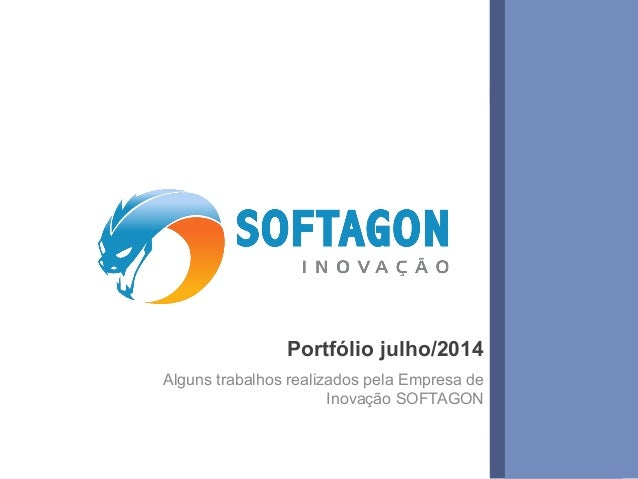 1www.softagon.com.br Portfólio julho/2014 Alguns trabalhos realizados pela Empresa de Inovação SOFTAGON