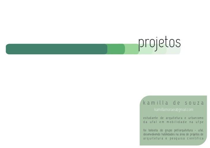 projetoskamilla de souza         kamillamoraes@gmail.com estudante de arquitetura e urbanismo da ufal em mobilidade na ufp...