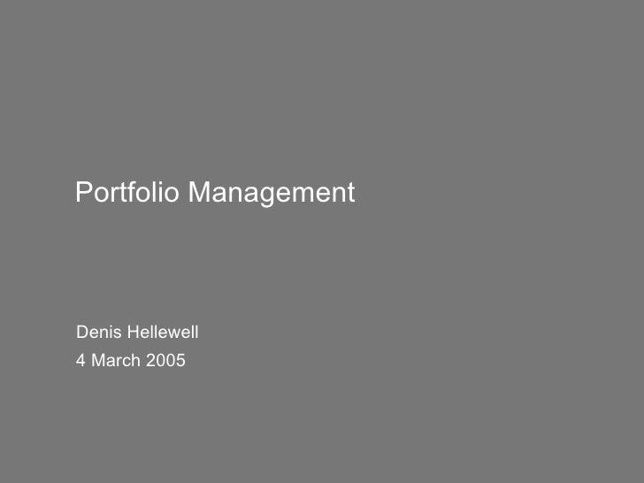 Portfolio Management Denis Hellewell 4 March 2005