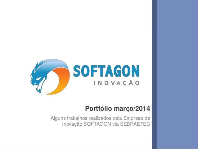 1www.softagon.com.br Portfólio março/2014 Alguns trabalhos realizados pela Empresa de Inovação SOFTAGON via SEBRAETEC