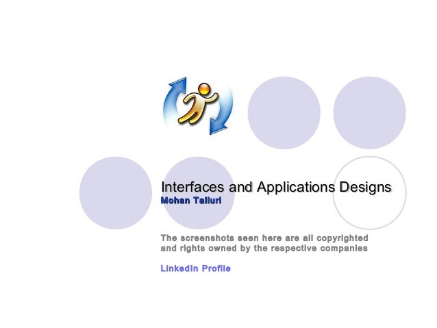 Interfaces and Applications DesignsMohan TalluriThe screenshots seen here are all copyrightedand rights owned by the respe...