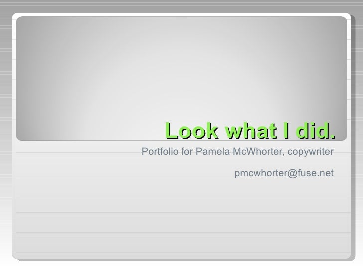 Look what I did. Portfolio for Pamela McWhorter, copywriter [email_address]
