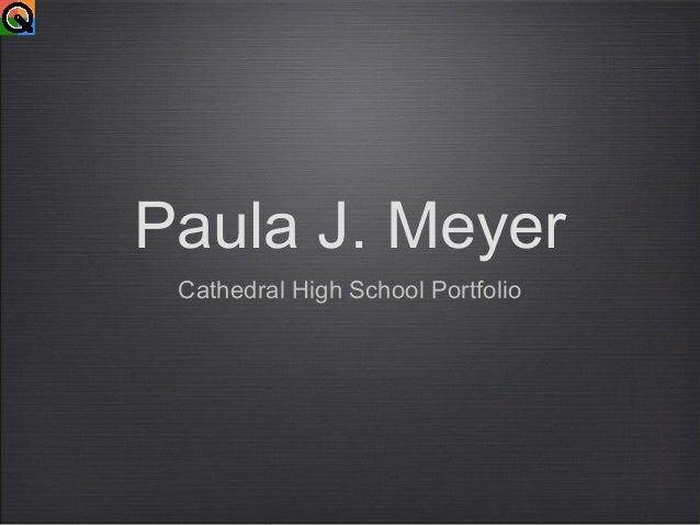 Paula J. Meyer Cathedral High School Portfolio