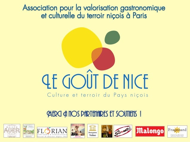 Association pour la valorisation gastronomique et culturelle du terroir niçois à Paris  Merci A nos partenaires et soutien...