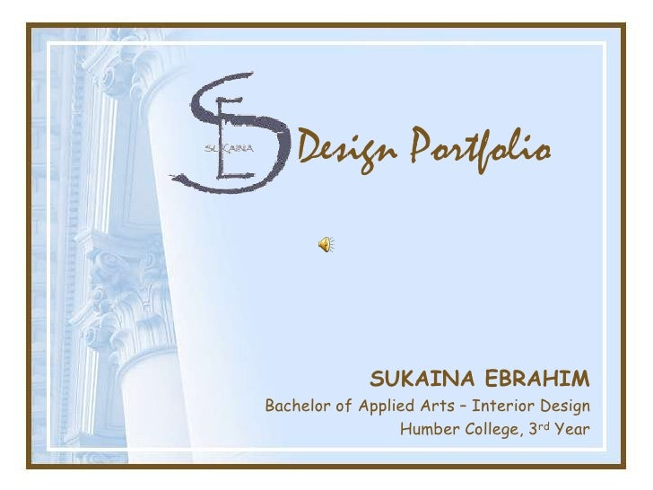 Design Portfolio                 SUKAINA EBRAHIM Bachelor of Applied Arts – Interior Design                  Humber Colleg...