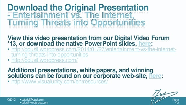 Download the Original Presentation - Entertainment vs. The Internet, Turning Threats into Opportunities View this video pr...