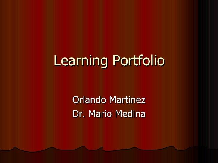 Learning Portfolio Orlando Martinez Dr. Mario Medina