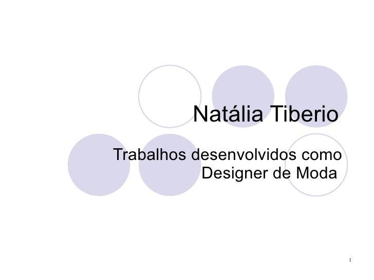 Natália Tiberio Trabalhos desenvolvidos como            Designer de Moda                                    1