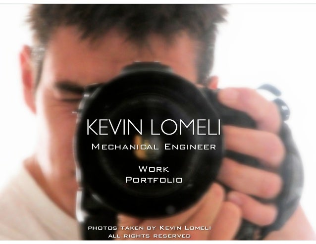 KEVIN LOMELIMechanical Engineer          Work        Portfoliophotos taken by Kevin Lomeli    all rights reserved