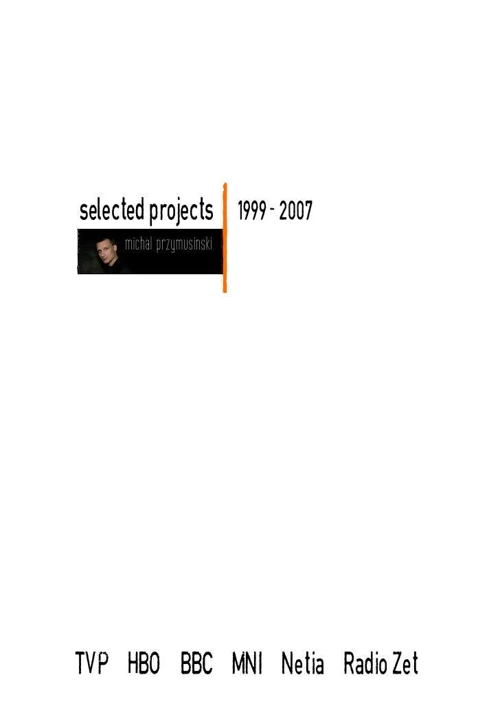 selected projects          1999- 2007      michal przymusinski     TVP HBO BBC MNI Netia Radio Zet
