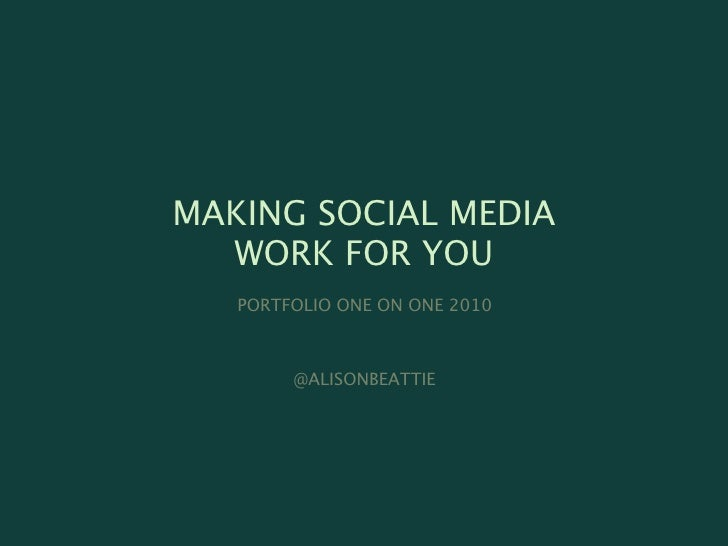 MAKING SOCIAL MEDIA   WORK FOR YOU    PORTFOLIO ONE ON ONE 2010            @ALISONBEATTIE