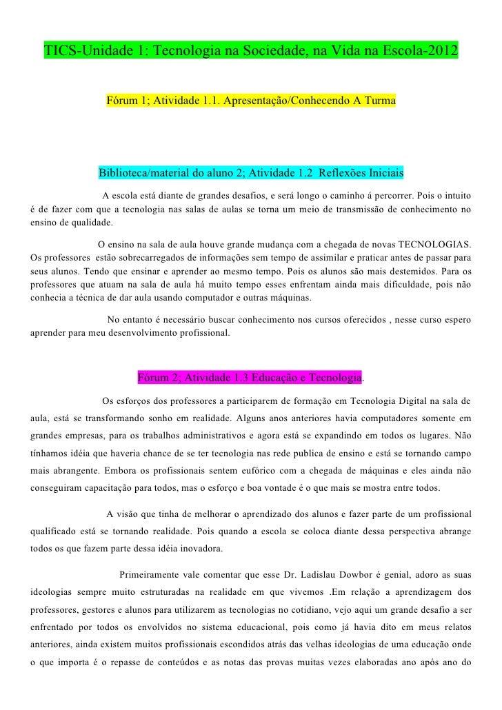 TICS-Unidade 1: Tecnologia na Sociedade, na Vida na Escola-2012                  Fórum 1; Atividade 1.1. Apresentação/Conh...