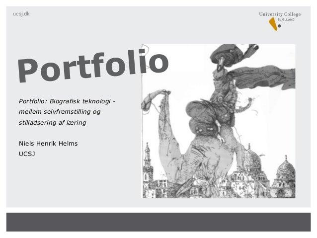 Portfolio: Biografisk teknologi - mellem selvfremstilling og stilladsering af læring Niels Henrik Helms UCSJ Portfolio
