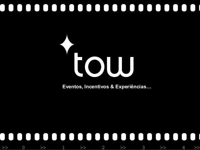 TOW - Eventos, Incentivos & Experiências... TOW - Eventos, Incentivos & Experiências... >> 0 >> 1 >> 2 >> 3 >> 4 >> INCENT...