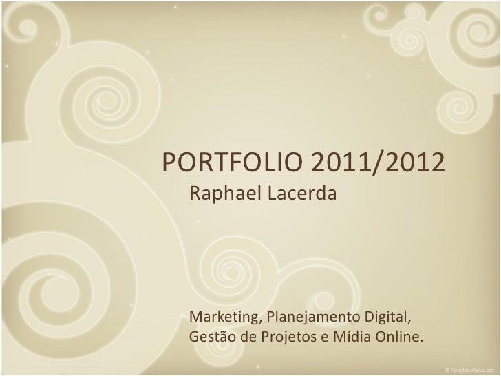 PORTFOLIO 2011/2012 Raphael Lacerda Marketing, Planejamento Digital, Gestão de Projetos e Mídia Online.