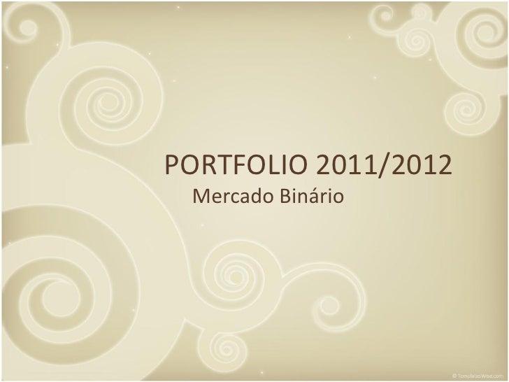 PORTFOLIO 2011/2012 Mercado Binário