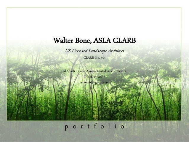 Walter Bone, ASLA CLARB US Licensed Landscape Architect CLARB No. 404 Al Shaali Tower, Ajman, United Arab Emirates 971.56....