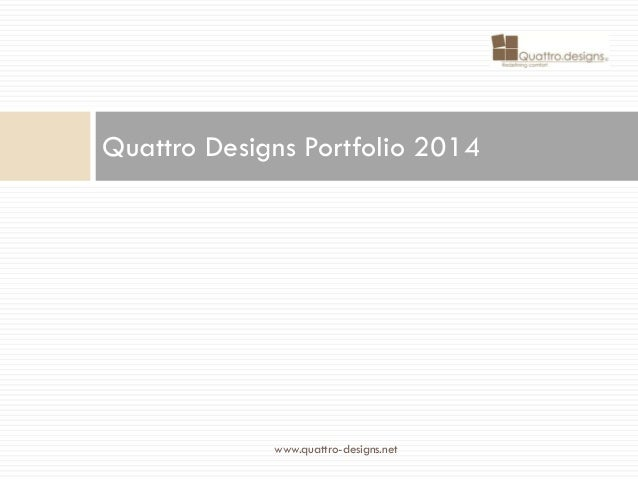 Quattro Designs Portfolio 2014  www.quattro-designs.net