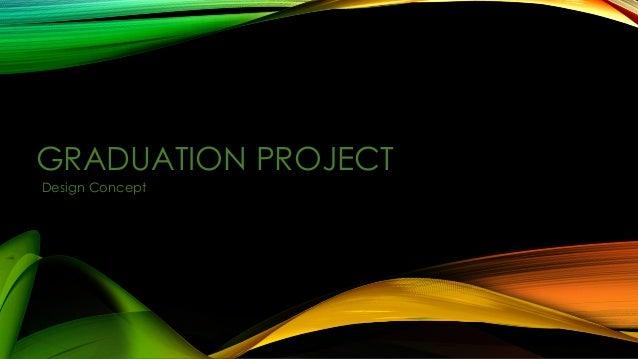 GRADUATION PROJECT Design Concept