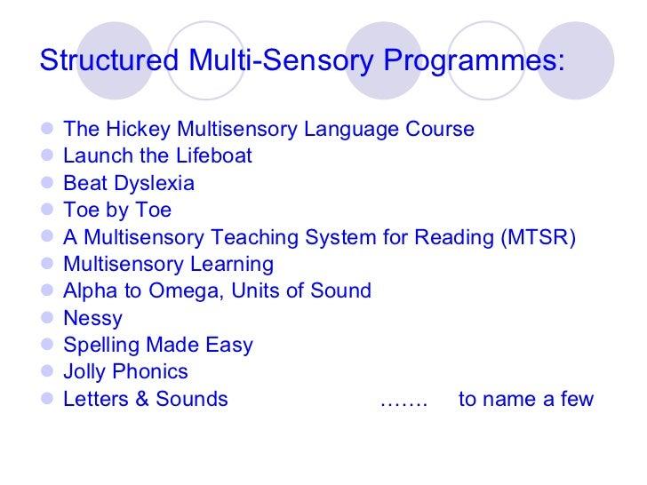 Structured Multi-Sensory Programmes: <ul><li>The Hickey Multisensory Language Course </li></ul><ul><li>Launch the Lifeboat...