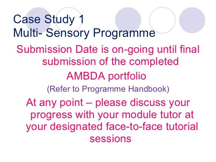 Case Study 1 Multi- Sensory Programme <ul><li>Submission Date is on-going until final submission of the completed  </li></...