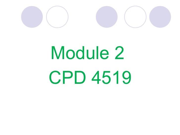 <ul><li>Module 2  </li></ul><ul><li>CPD 4519 </li></ul>